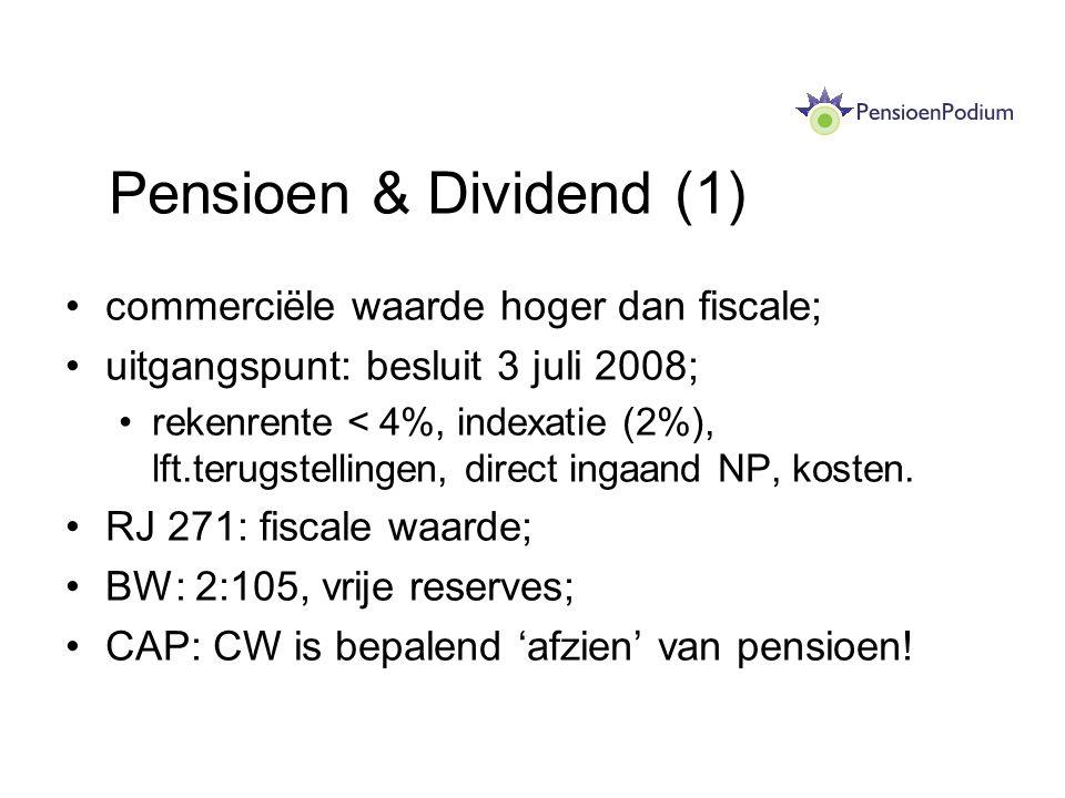 Pensioen & Dividend (1) commerciële waarde hoger dan fiscale; uitgangspunt: besluit 3 juli 2008; rekenrente < 4%, indexatie (2%), lft.terugstellingen,