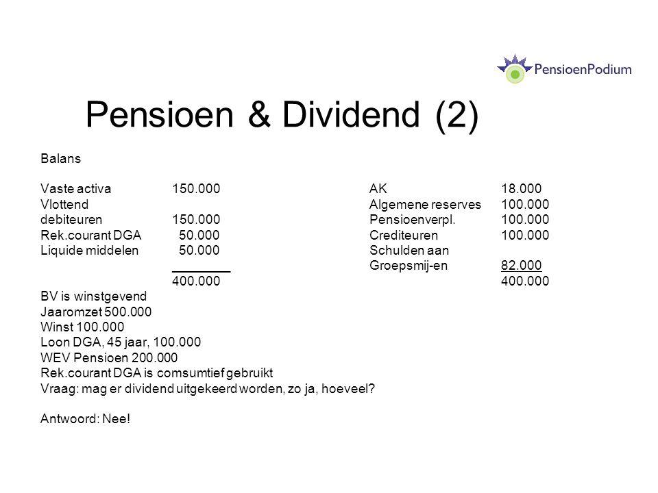 Pensioen & Dividend (2) Balans Vaste activa150.000AK18.000 VlottendAlgemene reserves100.000 debiteuren150.000Pensioenverpl.100.000 Rek.courant DGA 50.