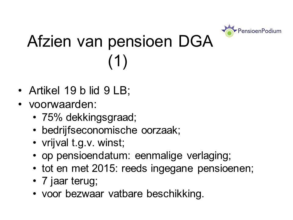 Afzien van pensioen DGA (1) Artikel 19 b lid 9 LB; voorwaarden: 75% dekkingsgraad; bedrijfseconomische oorzaak; vrijval t.g.v. winst; op pensioendatum