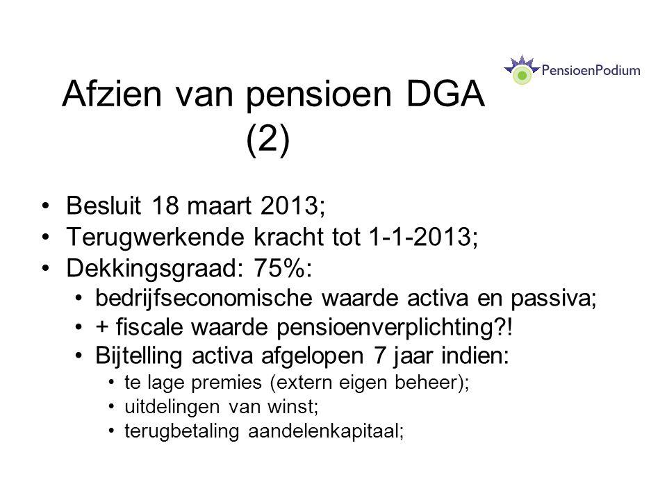 Afzien van pensioen DGA (2) Besluit 18 maart 2013; Terugwerkende kracht tot 1-1-2013; Dekkingsgraad: 75%: bedrijfseconomische waarde activa en passiva