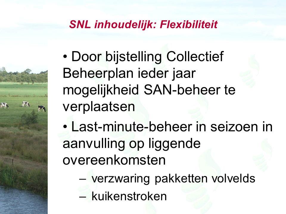SNL inhoudelijk: Flexibiliteit Door bijstelling Collectief Beheerplan ieder jaar mogelijkheid SAN-beheer te verplaatsen Last-minute-beheer in seizoen in aanvulling op liggende overeenkomsten – verzwaring pakketten volvelds – kuikenstroken