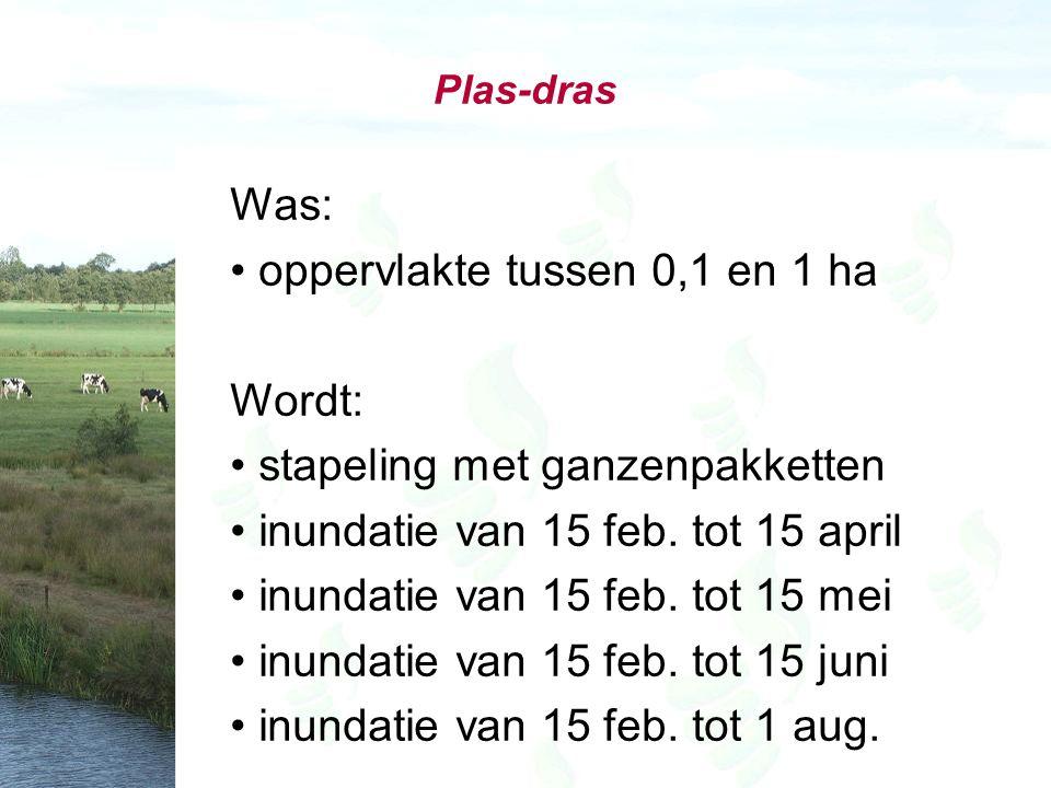 Plas-dras Was: oppervlakte tussen 0,1 en 1 ha Wordt: stapeling met ganzenpakketten inundatie van 15 feb.