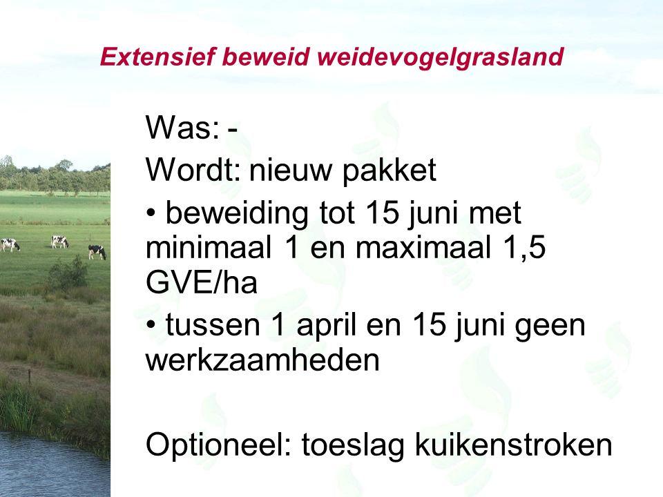 Extensief beweid weidevogelgrasland Was: - Wordt: nieuw pakket beweiding tot 15 juni met minimaal 1 en maximaal 1,5 GVE/ha tussen 1 april en 15 juni geen werkzaamheden Optioneel: toeslag kuikenstroken