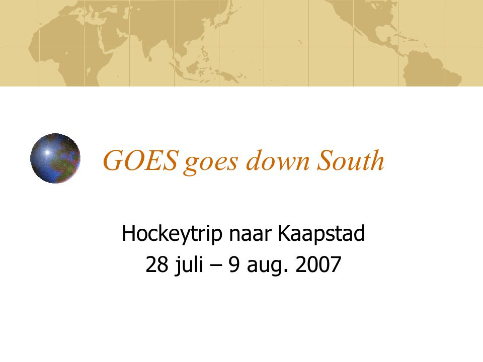 GOES goes down South Hockeytrip naar Kaapstad 28 juli – 9 aug. 2007