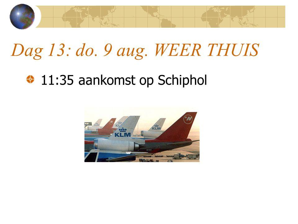 Dag 13: do. 9 aug. WEER THUIS 11:35 aankomst op Schiphol
