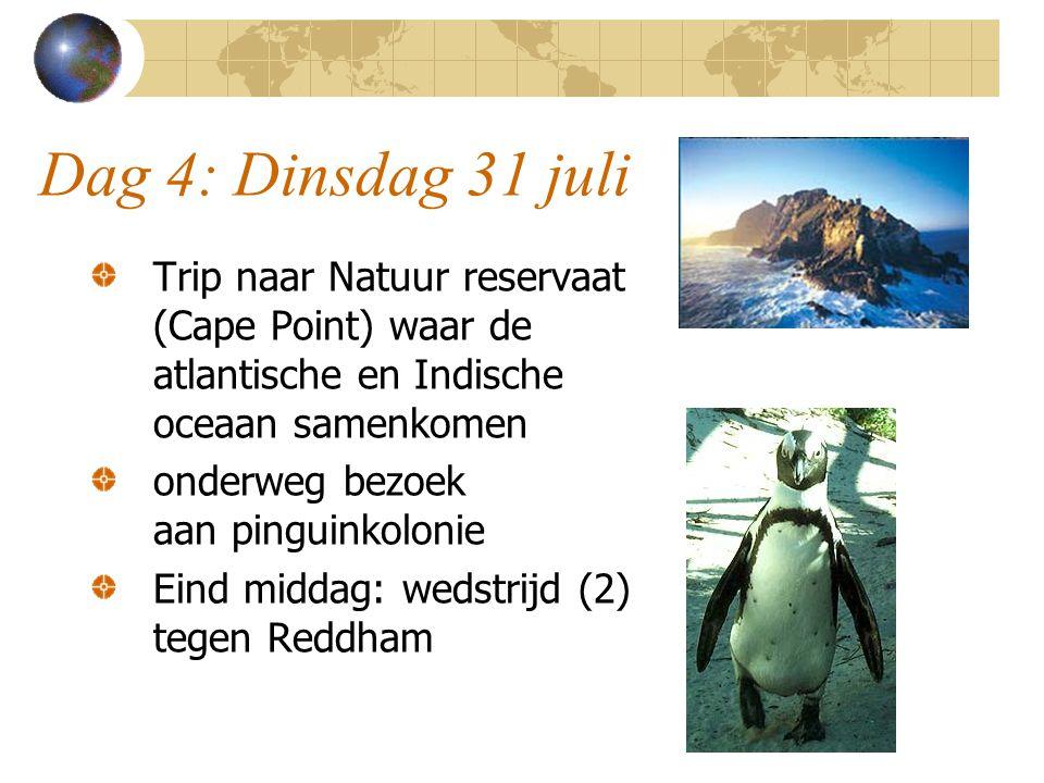 Dag 4: Dinsdag 31 juli Trip naar Natuur reservaat (Cape Point) waar de atlantische en Indische oceaan samenkomen onderweg bezoek aan pinguinkolonie Eind middag: wedstrijd (2) tegen Reddham