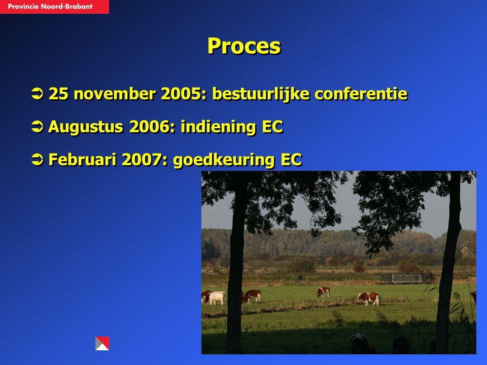 Proces  25 november 2005: bestuurlijke conferentie  Augustus 2006: indiening EC  Februari 2007: goedkeuring EC  25 november 2005: bestuurlijke con