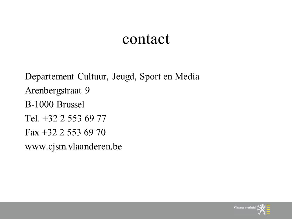 contact Departement Cultuur, Jeugd, Sport en Media Arenbergstraat 9 B-1000 Brussel Tel.