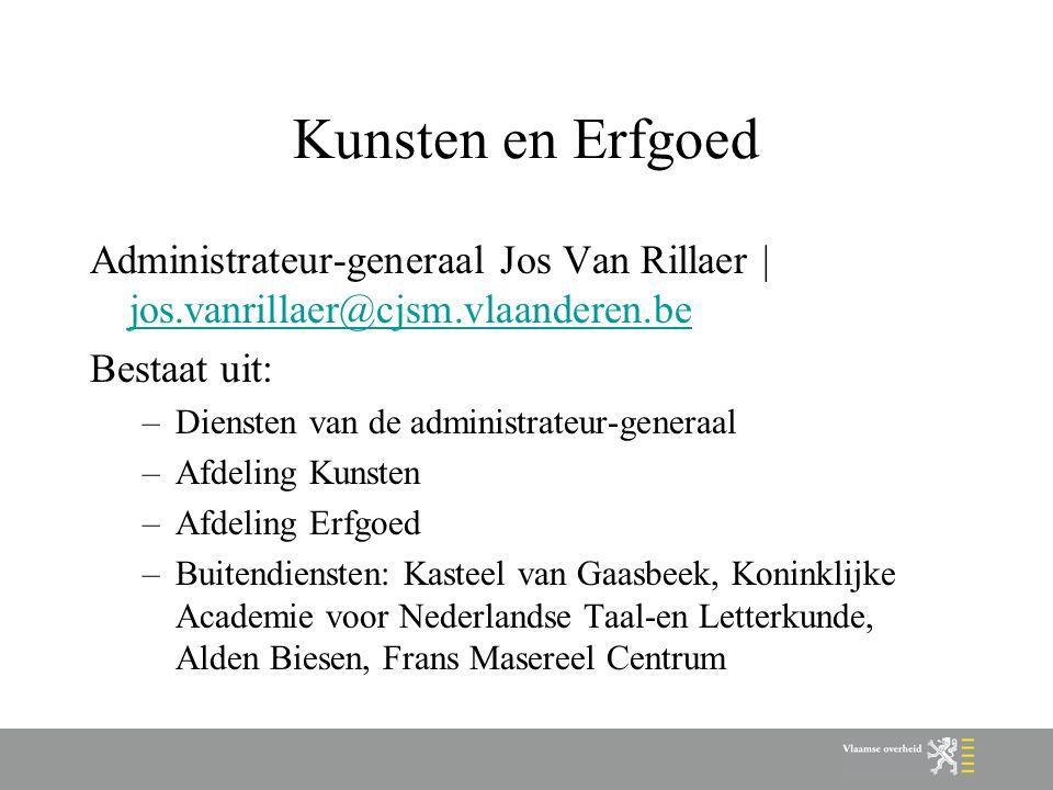 Kunsten en Erfgoed Administrateur-generaal Jos Van Rillaer | jos.vanrillaer@cjsm.vlaanderen.be jos.vanrillaer@cjsm.vlaanderen.be Bestaat uit: –Dienste