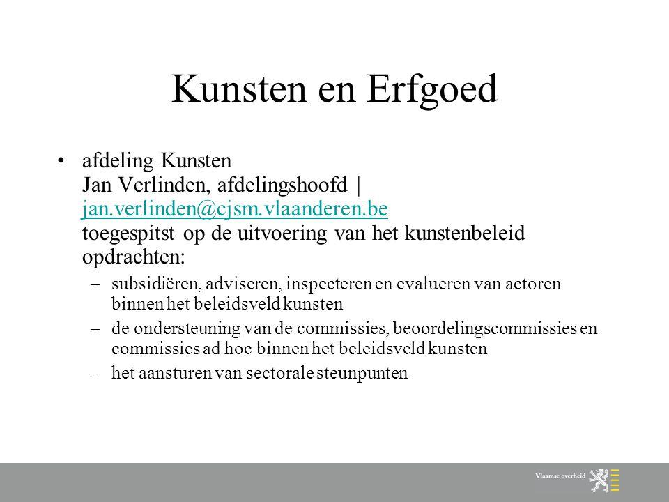 Kunsten en Erfgoed afdeling Kunsten Jan Verlinden, afdelingshoofd | jan.verlinden@cjsm.vlaanderen.be toegespitst op de uitvoering van het kunstenbelei