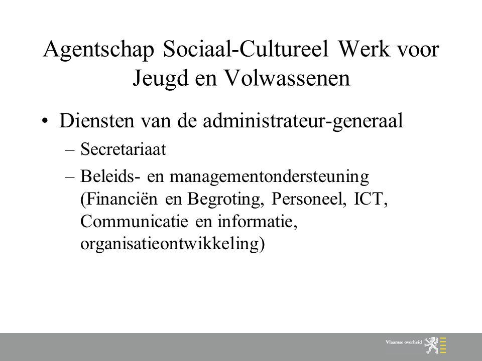 Agentschap Sociaal-Cultureel Werk voor Jeugd en Volwassenen Diensten van de administrateur-generaal –Secretariaat –Beleids- en managementondersteuning