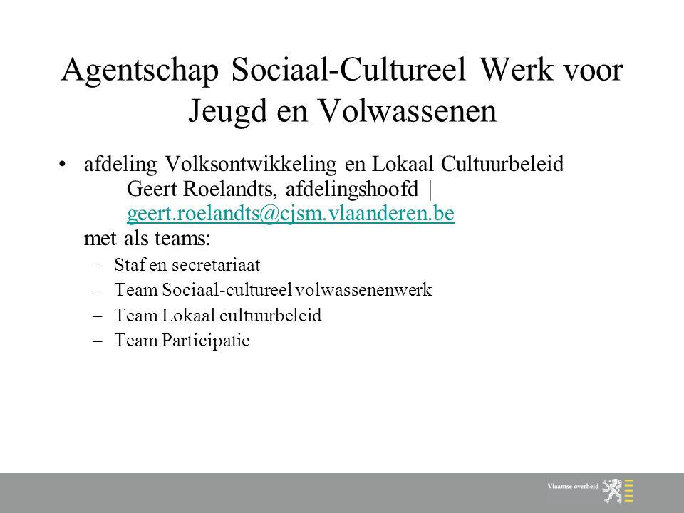 Agentschap Sociaal-Cultureel Werk voor Jeugd en Volwassenen afdeling Volksontwikkeling en Lokaal Cultuurbeleid Geert Roelandts, afdelingshoofd | geert