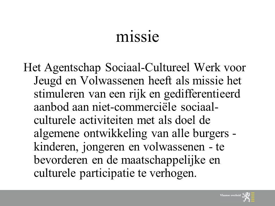 missie Het Agentschap Sociaal-Cultureel Werk voor Jeugd en Volwassenen heeft als missie het stimuleren van een rijk en gedifferentieerd aanbod aan nie
