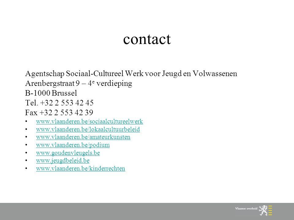 contact Agentschap Sociaal-Cultureel Werk voor Jeugd en Volwassenen Arenbergstraat 9 – 4 e verdieping B-1000 Brussel Tel. +32 2 553 42 45 Fax +32 2 55