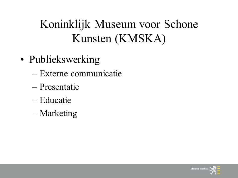 Koninklijk Museum voor Schone Kunsten (KMSKA) Publiekswerking –Externe communicatie –Presentatie –Educatie –Marketing