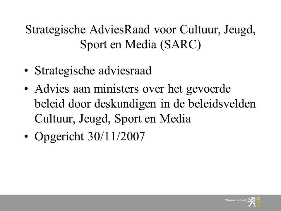 Strategische AdviesRaad voor Cultuur, Jeugd, Sport en Media (SARC) Strategische adviesraad Advies aan ministers over het gevoerde beleid door deskundigen in de beleidsvelden Cultuur, Jeugd, Sport en Media Opgericht 30/11/2007
