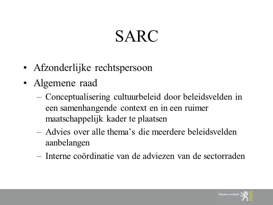 SARC Afzonderlijke rechtspersoon Algemene raad –Conceptualisering cultuurbeleid door beleidsvelden in een samenhangende context en in een ruimer maatschappelijk kader te plaatsen –Advies over alle thema's die meerdere beleidsvelden aanbelangen –Interne coördinatie van de adviezen van de sectorraden