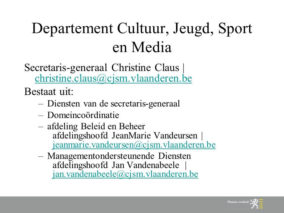 Departement Cultuur, Jeugd, Sport en Media Secretaris-generaal Christine Claus | christine.claus@cjsm.vlaanderen.be christine.claus@cjsm.vlaanderen.be