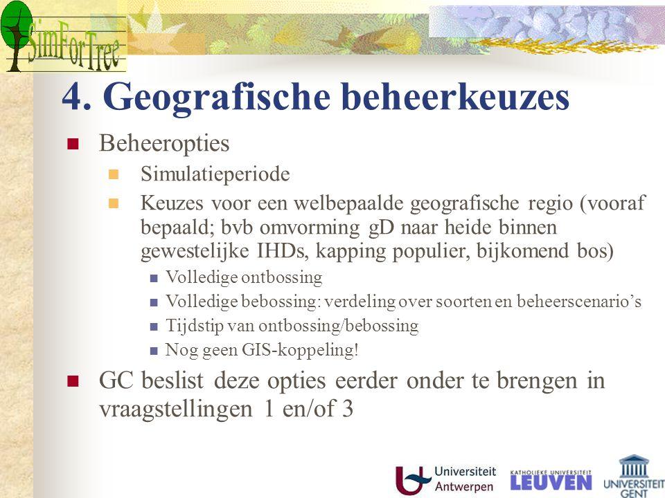 4. Geografische beheerkeuzes Beheeropties Simulatieperiode Keuzes voor een welbepaalde geografische regio (vooraf bepaald; bvb omvorming gD naar heide