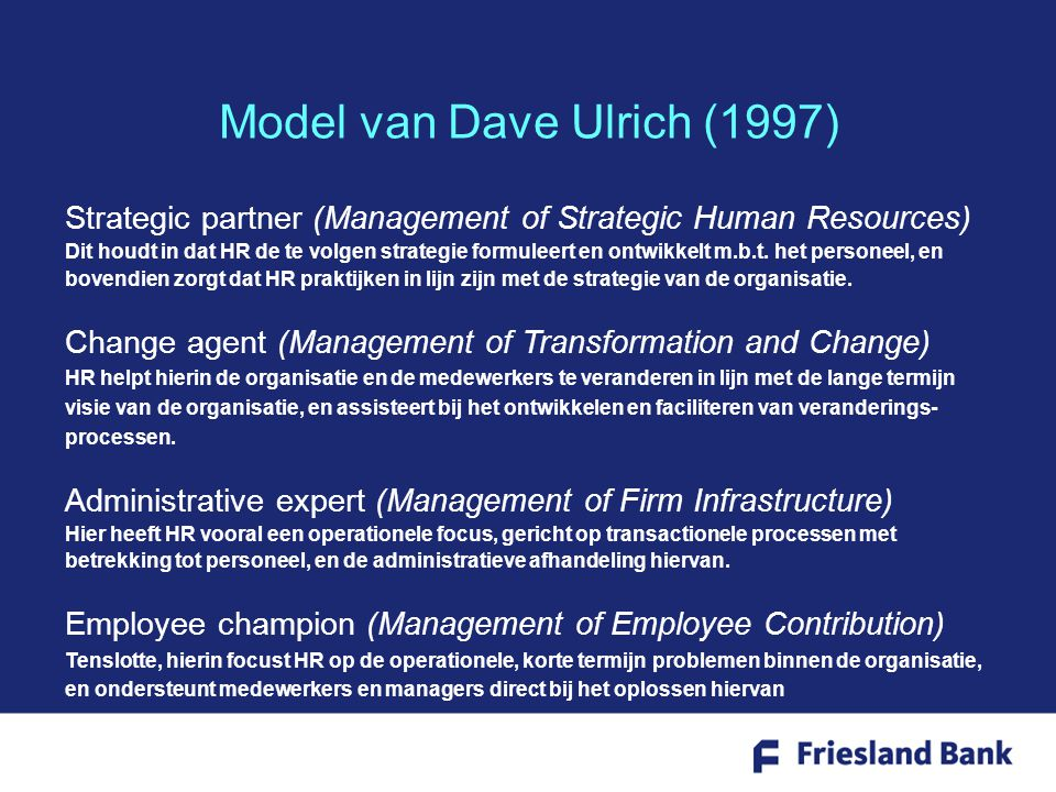Model van Dave Ulrich (1997) Strategic partner (Management of Strategic Human Resources) Dit houdt in dat HR de te volgen strategie formuleert en ontwikkelt m.b.t.