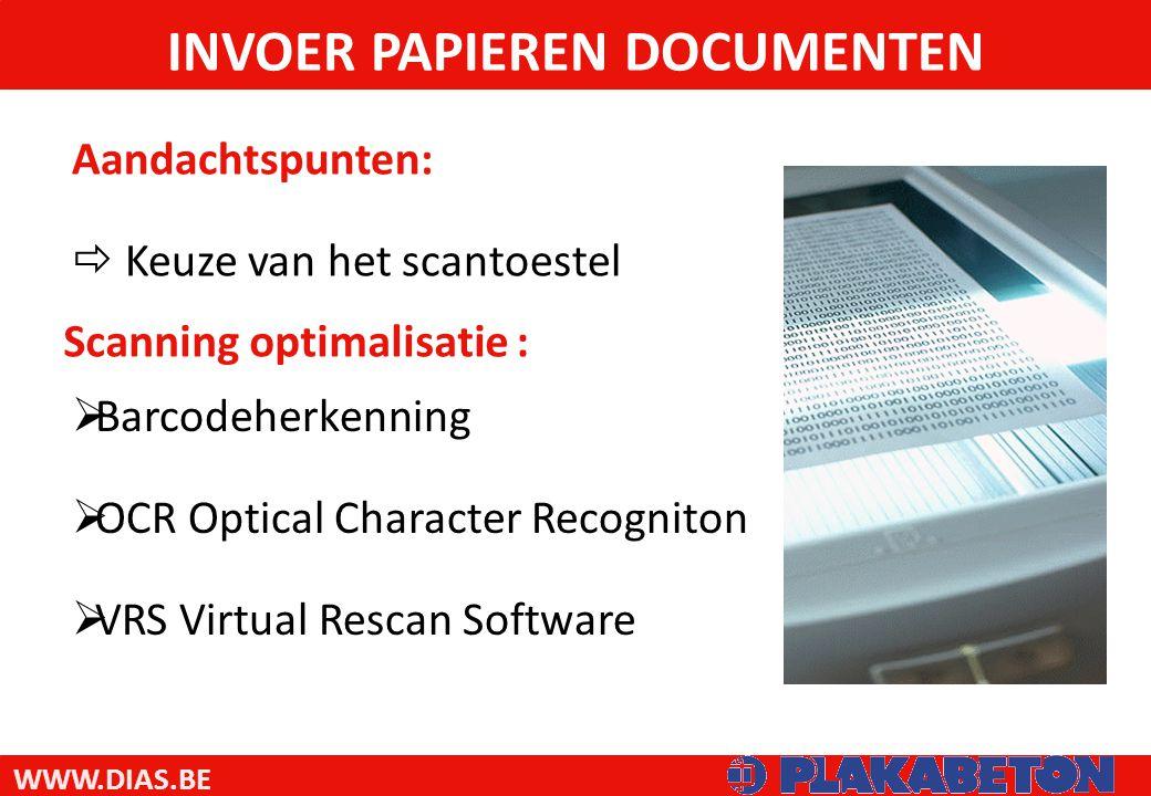 WWW.DIAS.BE Scanning optimalisatie : INVOER PAPIEREN DOCUMENTEN Aandachtspunten:  Keuze van het scantoestel  Barcodeherkenning  OCR Optical Character Recogniton  VRS Virtual Rescan Software