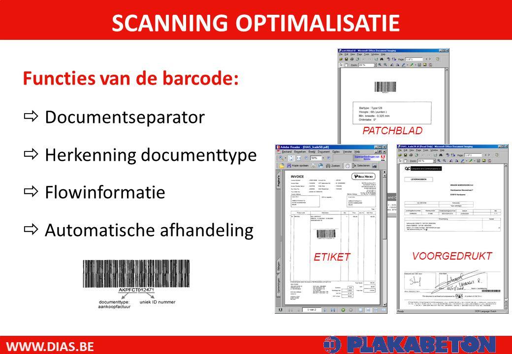 WWW.DIAS.BE Functies van de barcode:  Documentseparator  Herkenning documenttype  Flowinformatie  Automatische afhandeling SCANNING OPTIMALISATIE PATCHBLAD VOORGEDRUKT ETIKET