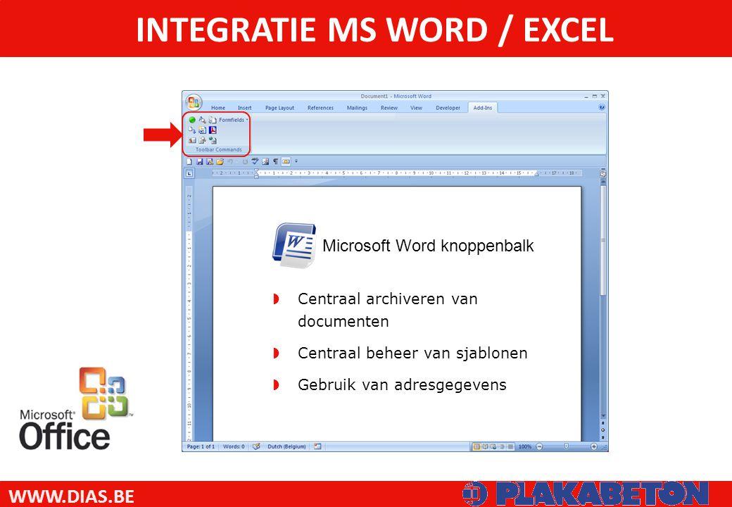 WWW.DIAS.BE INTEGRATIE MS WORD / EXCEL  Centraal archiveren van documenten  Centraal beheer van sjablonen  Gebruik van adresgegevens Microsoft Word knoppenbalk
