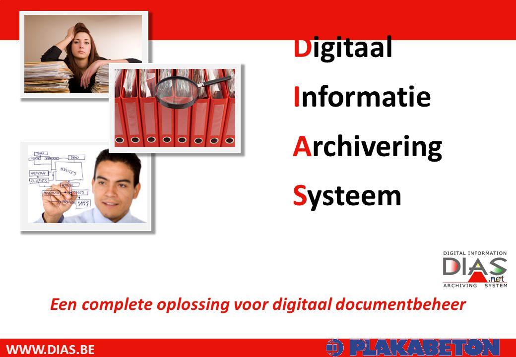 WWW.DIAS.BE Digitaal Informatie Archivering Systeem Een complete oplossing voor digitaal documentbeheer