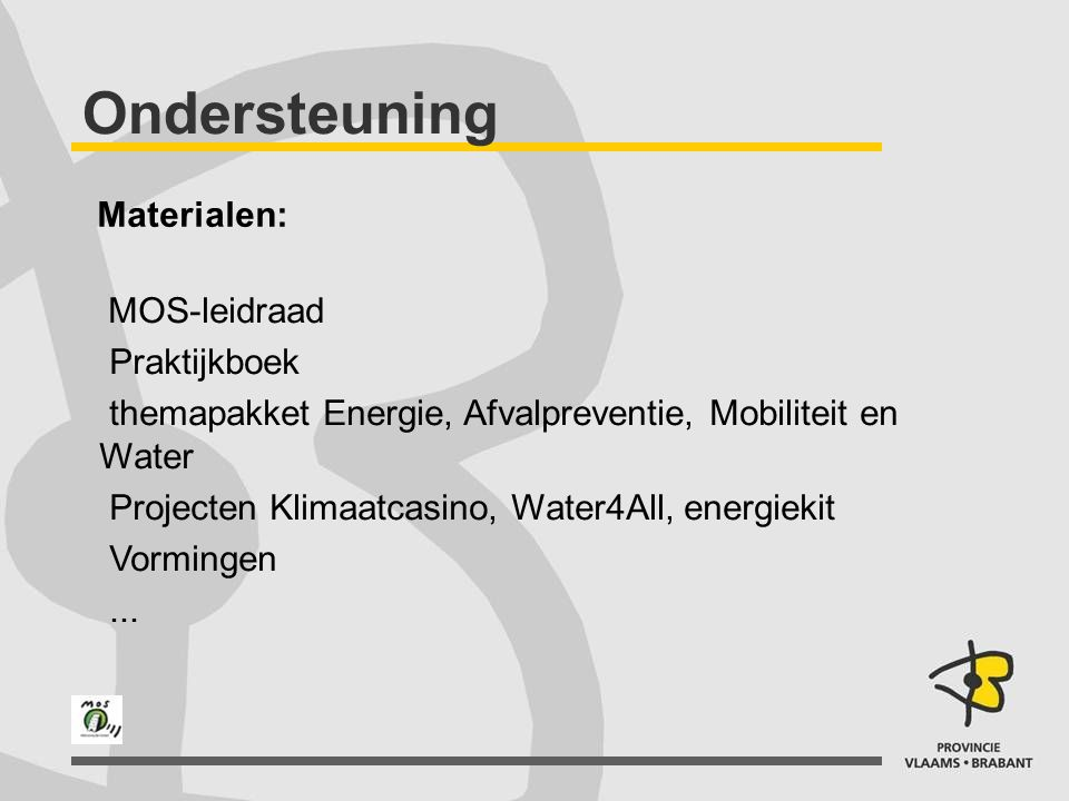 Ondersteuning Materialen: MOS-leidraad Praktijkboek themapakket Energie, Afvalpreventie, Mobiliteit en Water Projecten Klimaatcasino, Water4All, energ