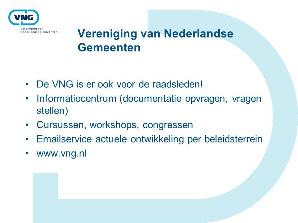 Vereniging van Nederlandse Gemeenten De VNG is er ook voor de raadsleden! Informatiecentrum (documentatie opvragen, vragen stellen) Cursussen, worksho
