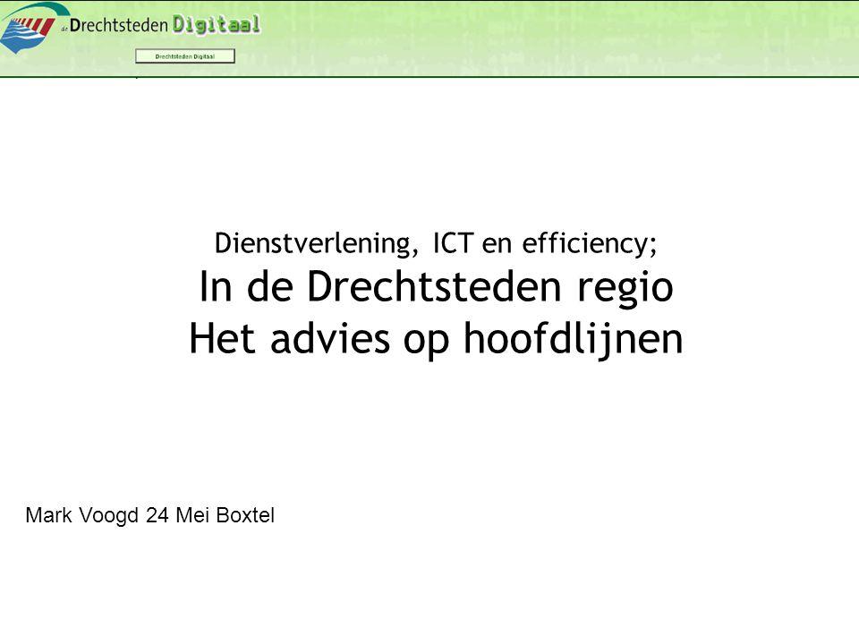 Mark Voogd 24 Mei Boxtel Dienstverlening, ICT en efficiency; In de Drechtsteden regio Het advies op hoofdlijnen