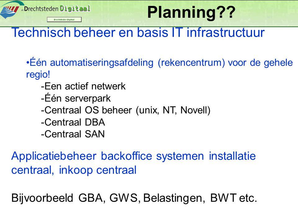 Technisch beheer en basis IT infrastructuur Één automatiseringsafdeling (rekencentrum) voor de gehele regio.