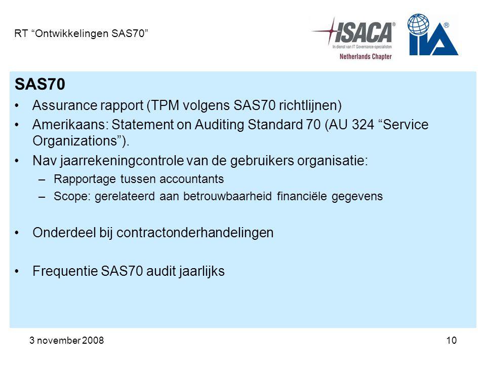 "3 november 200810 RT ""Ontwikkelingen SAS70"" SAS70 Assurance rapport (TPM volgens SAS70 richtlijnen) Amerikaans: Statement on Auditing Standard 70 (AU"