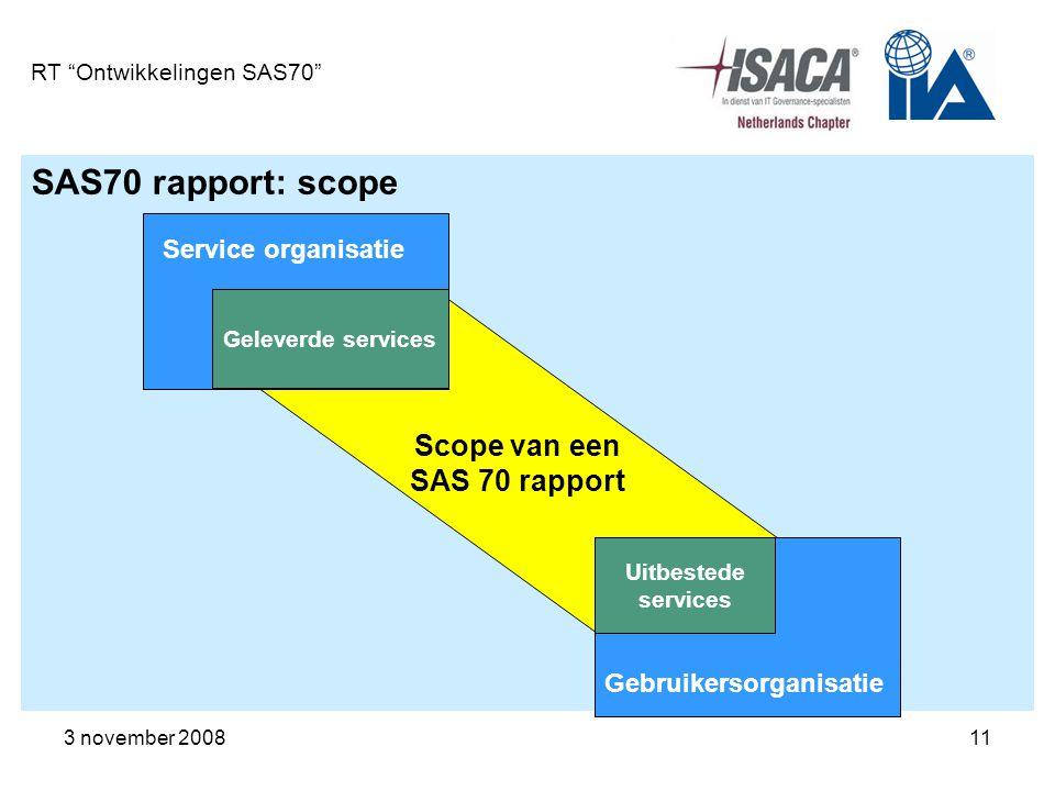 """3 november 200811 RT """"Ontwikkelingen SAS70"""" SAS70 rapport: scope Service organisatie Uitbestede services Scope van een SAS 70 rapport Geleverde servic"""