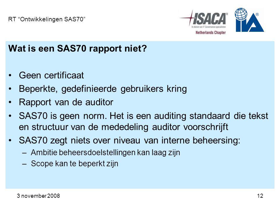 """3 november 200812 RT """"Ontwikkelingen SAS70"""" Wat is een SAS70 rapport niet? Geen certificaat Beperkte, gedefinieerde gebruikers kring Rapport van de au"""