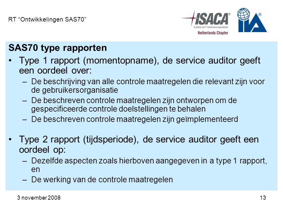 """3 november 200813 RT """"Ontwikkelingen SAS70"""" SAS70 type rapporten Type 1 rapport (momentopname), de service auditor geeft een oordeel over: –De beschri"""
