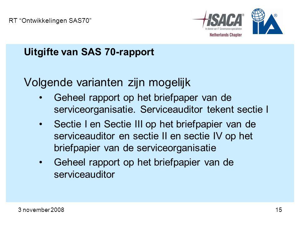 """3 november 200815 RT """"Ontwikkelingen SAS70"""" Uitgifte van SAS 70-rapport Volgende varianten zijn mogelijk Geheel rapport op het briefpaper van de servi"""