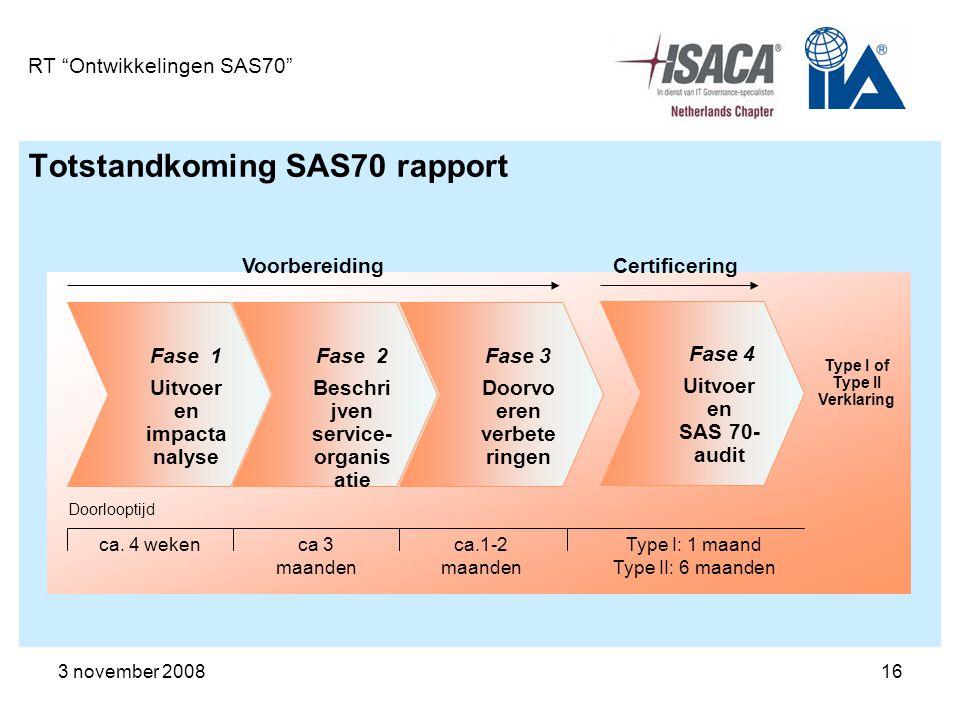 """3 november 200816 RT """"Ontwikkelingen SAS70"""" Totstandkoming SAS70 rapport Fase 3 Doorvo eren verbete ringen Fase 2 Beschri jven service- organis atie T"""