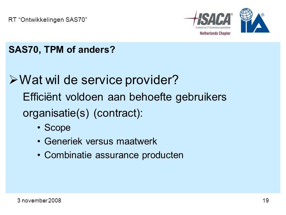 """3 november 200819 RT """"Ontwikkelingen SAS70"""" SAS70, TPM of anders?  Wat wil de service provider? Efficiënt voldoen aan behoefte gebruikers organisatie"""