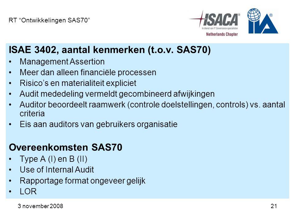 """3 november 200821 RT """"Ontwikkelingen SAS70"""" ISAE 3402, aantal kenmerken (t.o.v. SAS70) Management Assertion Meer dan alleen financiële processen Risic"""