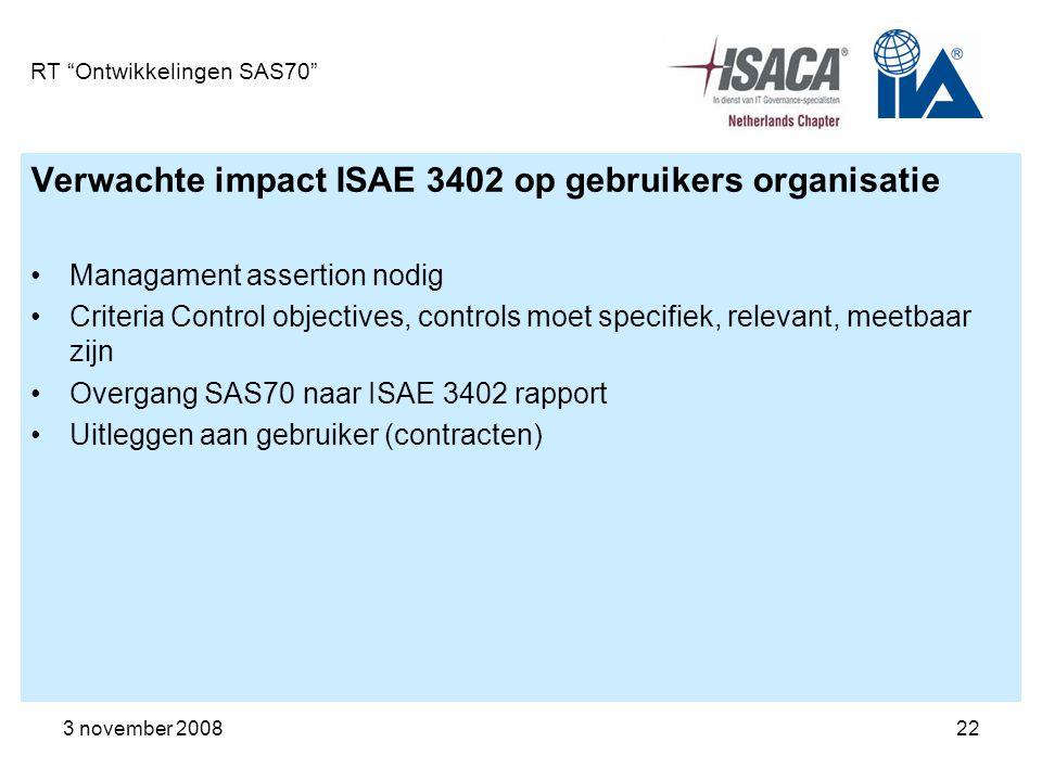 """3 november 200822 RT """"Ontwikkelingen SAS70"""" Verwachte impact ISAE 3402 op gebruikers organisatie Managament assertion nodig Criteria Control objective"""