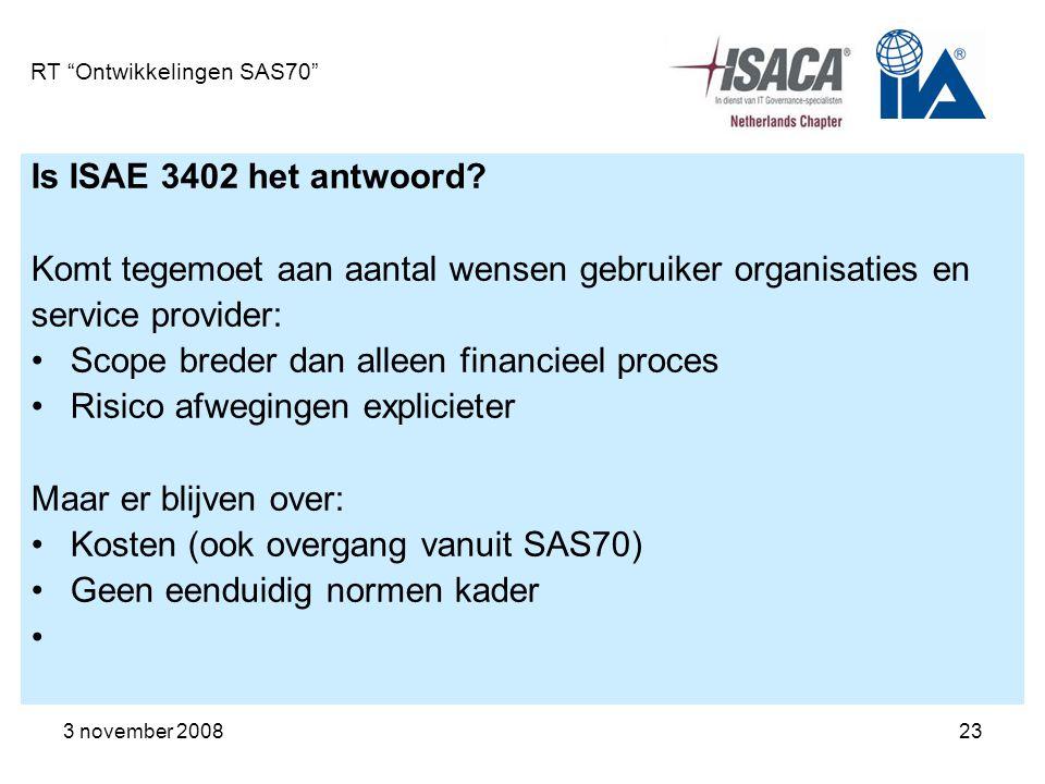 """3 november 200823 RT """"Ontwikkelingen SAS70"""" Is ISAE 3402 het antwoord? Komt tegemoet aan aantal wensen gebruiker organisaties en service provider: Sco"""