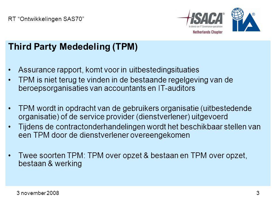 """3 november 20083 RT """"Ontwikkelingen SAS70"""" Third Party Mededeling (TPM) Assurance rapport, komt voor in uitbestedingsituaties TPM is niet terug te vin"""