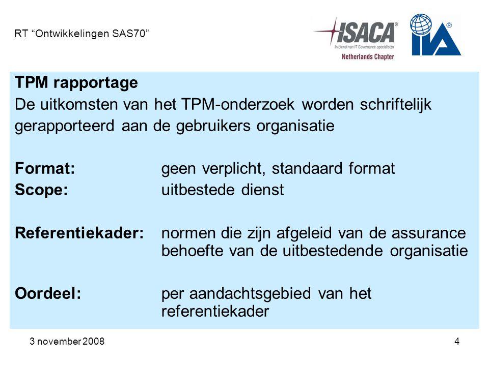 3 november 20085 RT Ontwikkelingen SAS70 TPM aanpak (een voorbeeld) TPM Vaststelling referentiekader Vaststelling auditprogramma & -planning Uitvoering onderzoek Rapportage & afstemming Fase 1Fase 2Fase 3Fase 4