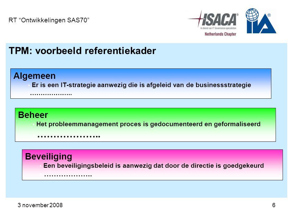 3 november 200817 RT Ontwikkelingen SAS70 SAS70 in uitbestedingsituatie en huidige wet- en regelgeving Sterke punten (internationale) naamsbekendheid Continuïteit (jaarlijkse audit)..