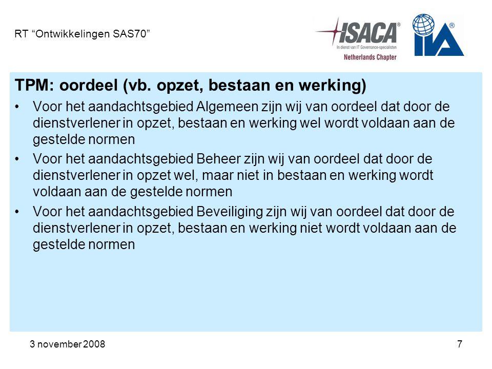 """3 november 20087 RT """"Ontwikkelingen SAS70"""" TPM: oordeel (vb. opzet, bestaan en werking) Voor het aandachtsgebied Algemeen zijn wij van oordeel dat doo"""