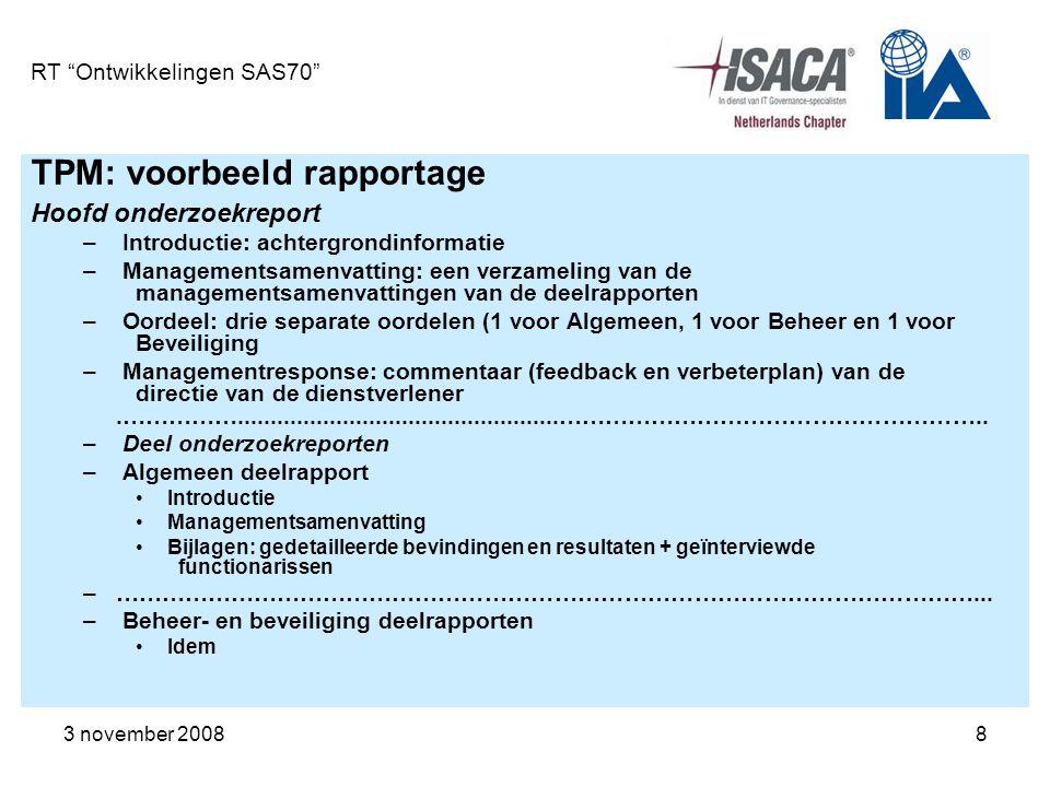 3 november 20089 RT Ontwikkelingen SAS70 TPM in uitbestedingsituatie en huidige wet- en regelgeving Enkele sterke punten Vorm en inhoud: geen verplicht format Bekendheid in Nederland …….