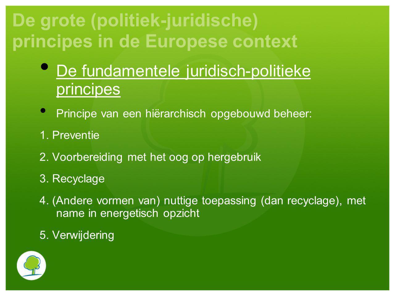 De grote (politiek-juridische) principes in de Europese context De fundamentele juridisch-politieke principes Principe van een hiërarchisch opgebouwd beheer: 1.