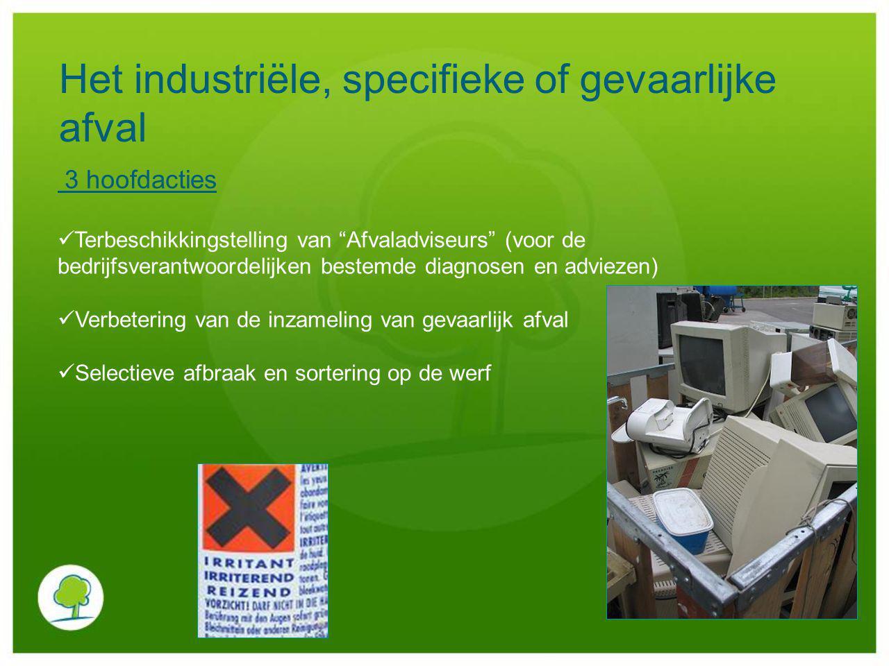 """Het industriële, specifieke of gevaarlijke afval 3 hoofdacties Terbeschikkingstelling van """"Afvaladviseurs"""" (voor de bedrijfsverantwoordelijken bestemd"""