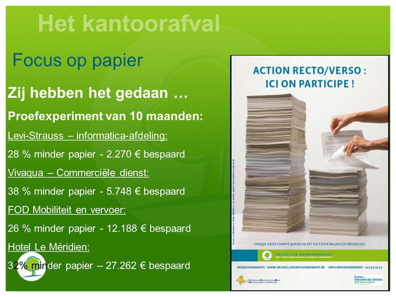 Focus op papier Zij hebben het gedaan … Proefexperiment van 10 maanden: Levi-Strauss – informatica-afdeling: 28 % minder papier - 2.270 € bespaard Viv